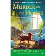 Murder on the House: A Haunted Home Renovation Mystery, Paperback/Juliet Blackwell