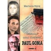 Destinul Unui Disident Paul Goma - Mariana Sipos