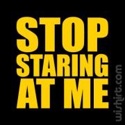 T-shirt Stop Staring at Me