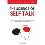 The Science of Self Talk: How to Increase Your Emotional Intelligence and Stop Getting in Your Own Way, Paperback/Ian Tuhovsky