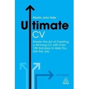 Ultimate CV. Master the Art of Creating a Winning CV with Over 100 Samples to Help You Get the Job, Paperback/Martin John Yate