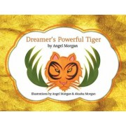 Dreamer's Powerful Tiger: A New Lucid Dreaming Classic for Children and Parents of the 21st Century, Paperback/Angel Morgan