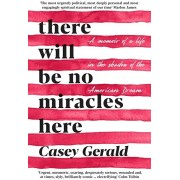 There Will Be No Miracles Here. A memoir from the dark side of the American Dream, Paperback/Casey Gerald