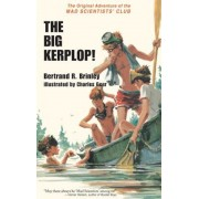 The Big Kerplop!: The Original Adventure of the Mad Scientists' Club, Hardcover