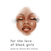for the love of black girls: poems by Tatiana M.R. Johnson, Paperback/Melissa Lozada-Oliva