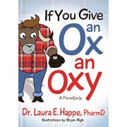 If You Give an Ox an Oxy: A Parod(ox)Y, Paperback/Laura E. Happe
