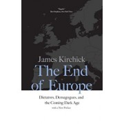The End of Europe: Dictators, Demagogues, and the Coming Dark Age, Paperback/James Kirchick