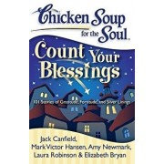 Chicken Soup for the Soul: Count Your Blessings: 101 Stories of Gratitude, Fortitude, and Silver Linings, Paperback/Jack Canfield