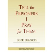 Tell the Prisoners I Pray for Them: Meditations in English and Spanish