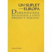 Un suflet pentru Europa. Dimensiunea religioasa a unui proiect politic