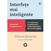 Interfete mai inteligente. Modalitati surprinzatoare de a influenta si perfectiona comportamentul din mediul online/Shlomo Benartzi