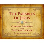 The Parables of Jesus: Complete Teachings from the Urantia Book, Hardcover