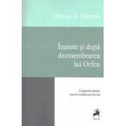 Inainte si dupa dezmembrarea lui Orfeu - Mircea A. Diaconu
