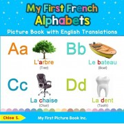 My First French Alphabets Picture Book with English Translations: Bilingual Early Learning & Easy Teaching French Books for Kids, Paperback/Chloe S