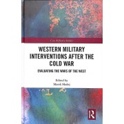 Western Military Interventions After The Cold War Evaluating the Wars of the West par Édité par Marek Madej