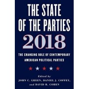 State of the Parties 2018: The Changing Role of Contemporary American Political Parties, Paperback/John C. Green