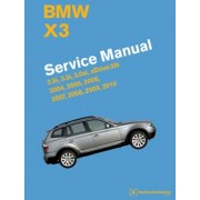 BMW X3 (E83) Service Manual: 2004, 2005, 2006, 2007, 2008, 2009, 2010: 2.5i, 3.0i, 3.0si, Xdrive 30i, Hardcover