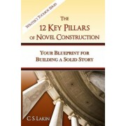 The 12 Key Pillars of Novel Construction: Your Blueprint for Building a Strong Story