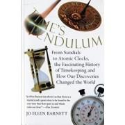 Time's Pendulum: From Sundials to Atomic Clocks, the Fascinating History of Tfrom Sundials to Atomic Clocks, the Fascinating History of, Paperback/Jo Ellen Barnett