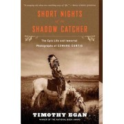 Short Nights of the Shadow Catcher: The Epic Life and Immortal Photographs of Edward Curtis, Paperback