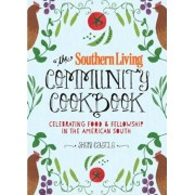 The Southern Living Community Cookbook: Celebrating Food and Fellowship in the American South, Hardcover