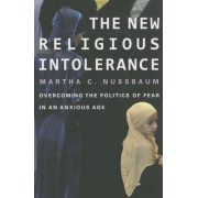 The New Religious Intolerance: Overcoming the Politics of Fear in an Anxious Age, Paperback