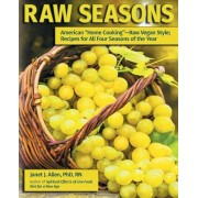 "Raw Seasons: American ""Home Cooking""-Raw Vegan Style; Recipes for All Four Seasons of the Year"