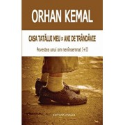 Casa tatalui meu. Ani de trandavie. Povestea unui om neinsemnat I-II/Orhan Kemal