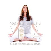Essential Kundalini Yoga - An Invitation to Radiant Health, Unconditional Love, and the Awakening of Your Energetic Potential (9781622036622)