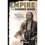 Scribner Book Company Empire of the Summer Moon: Quanah Parker and the Rise and Fall of the Comanches, the Most Powerful Indian Tribe in American History
