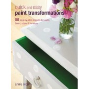 Quick and Easy Paint Transformations: 50 Step-By-Step Ways to Makeover Your Home for Next to Nothing, Paperback