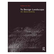 To Design Landscape - Art, Nature and Utility (Dee Catherine (University of Sheffield UK))(Paperback) (9780415585057)