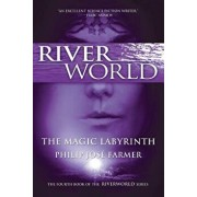 The Magic Labyrinth: The Fourth Book of the Riverworld Series, Paperback/Philip Jose Farmer