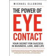 Power of Eye Contact - Your Secret for Success in Business, Love, and Life (Ellsberg Michael)(Paperback) (9780061782213)