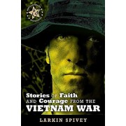 Stories of Faith and Courage from the Vietnam War, Paperback/Larkin Spivey