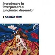 Introducere in interpretarea jungiana a desenelor/Theodor Abt