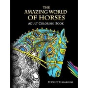 The Amazing World of Horses: Adult Coloring Book Volume 1, Paperback/Cindy Elsharouni