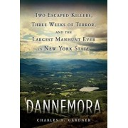 Dannemora: Two Escaped Killers, Three Weeks of Terror, and the Largest Manhunt Ever in New York State, Hardcover/Charles A. Gardner