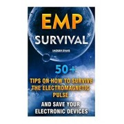 Emp Survival: 50+ Tips on How to Survive the Electromagnetic Pulse and Save Your Electronic Devices: (Emp Survival, Emp Survival Boo, Paperback/Imogen Evans