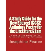 A Study Guide for the New Edexcel Igcse Anthology Poetry for the Literature Exam: A Line by Line Analysis of All the Poems with Exam Tips for Sucess, Paperback/MS Josephine Pearce