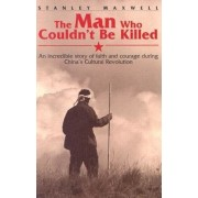 The Man Who Couldn't Be Killed: An Incredible Story of Faith and Courage During China's Cultural Revolution, Paperback