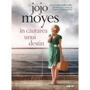 In cautarea unui destin/Jojo Moyes