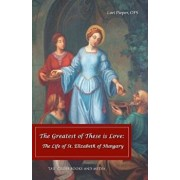 The Greatest of These Is Love: The Life of St. Elizabeth of Hungary, Paperback/Lori Pieper Ofs