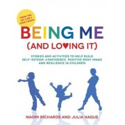 Being Me (and Loving It): Stories and Activities to Help Build Self-Esteem, Confidence, Positive Body Image and Resilience in Children, Paperback