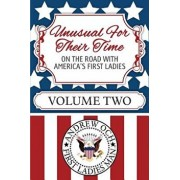 Unusual for Their Time: On the Road with America's First Ladies - Volume Two, Paperback/Andrew Och