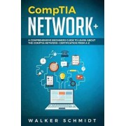 CompTIA Network+: A Comprehensive Beginners Guide to Learn About The CompTIA Network+ Certification from A-Z, Paperback/Walker Schmidt