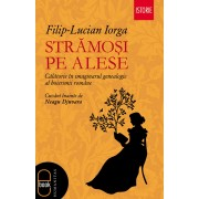 Stramosi pe alese. Calatorie in imaginarul genealogic al boierimii romane (eBook)