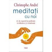 Meditati cu noi. 21 de experti in meditatie va sfatuiesc si va indruma/Christophe Andre
