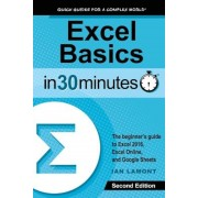 Excel Basics in 30 Minutes (2nd Edition): The Beginner's Guide to Microsoft Excel and Google Sheets, Paperback (2nd Ed.)