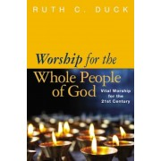 Worship for the Whole People of God: Vital Worship for the 21st Century, Paperback